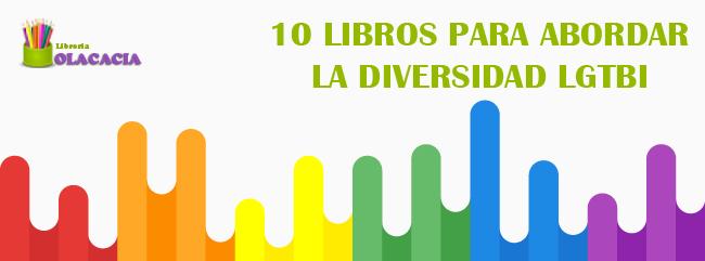 10 Libros Para Abordar La Diversidad Lgtbi Olacacia