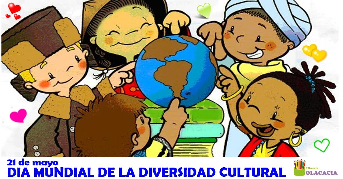 21 De Mayo Día Mundial De La Diversidad Cultural Para El
